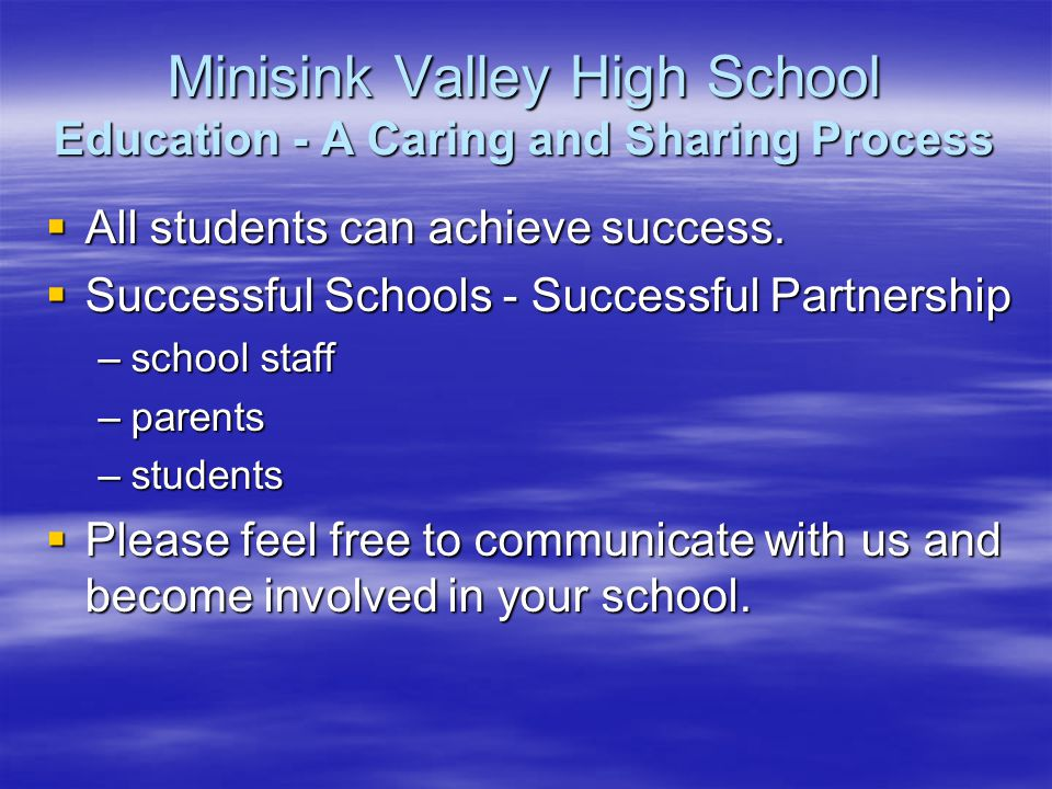 Minisink Valley High School Education - A Caring and Sharing Process All students can achieve success.