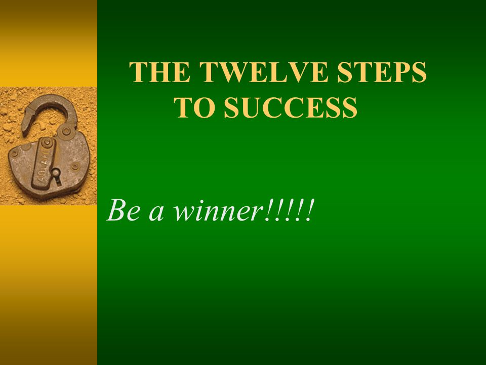 THE TWELVE STEPS TO SUCCESS Be a winner!!!!!