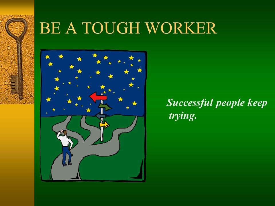 BE A TOUGH WORKER Successful people keep trying.