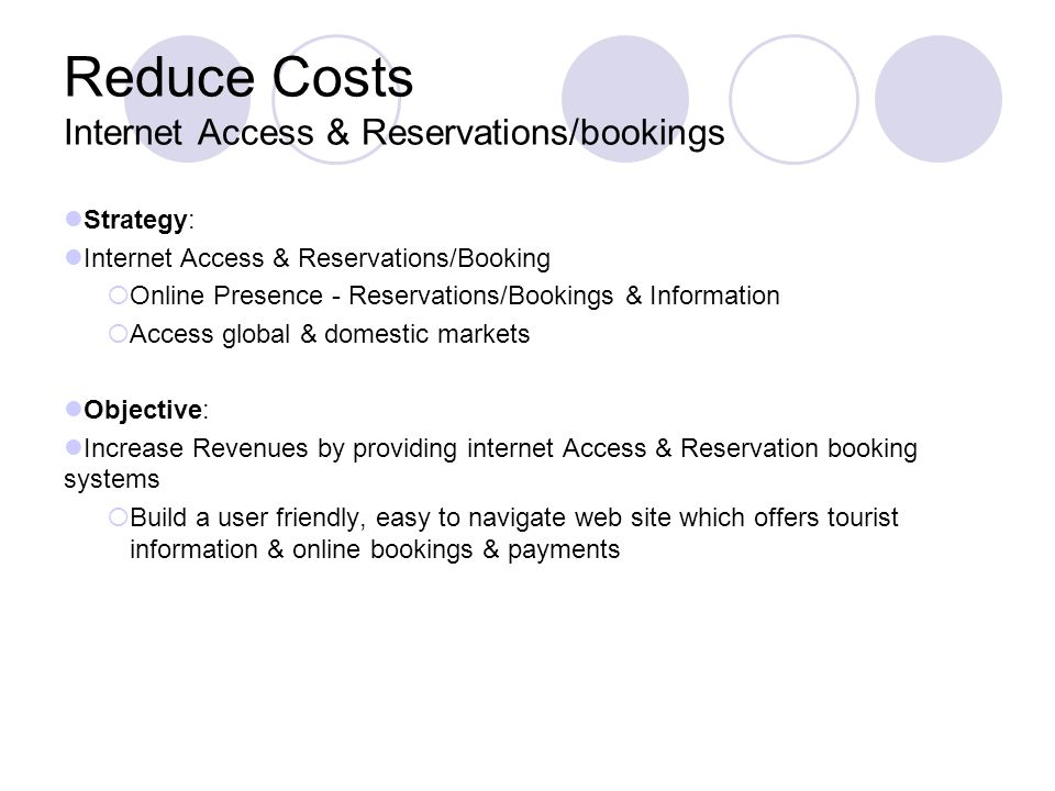 Reduce Costs Internet Access & Reservations/bookings Strategy: Internet Access & Reservations/Booking Online Presence - Reservations/Bookings & Inform