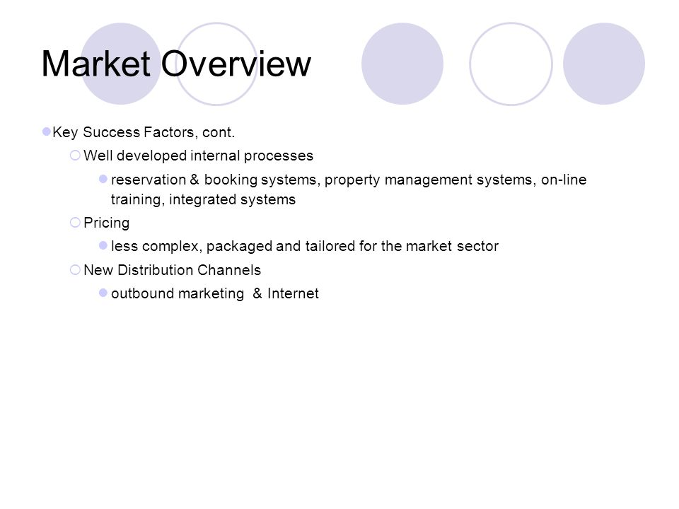 Market Overview Key Success Factors, cont. Well developed internal processes reservation & booking systems, property management systems, on-line train