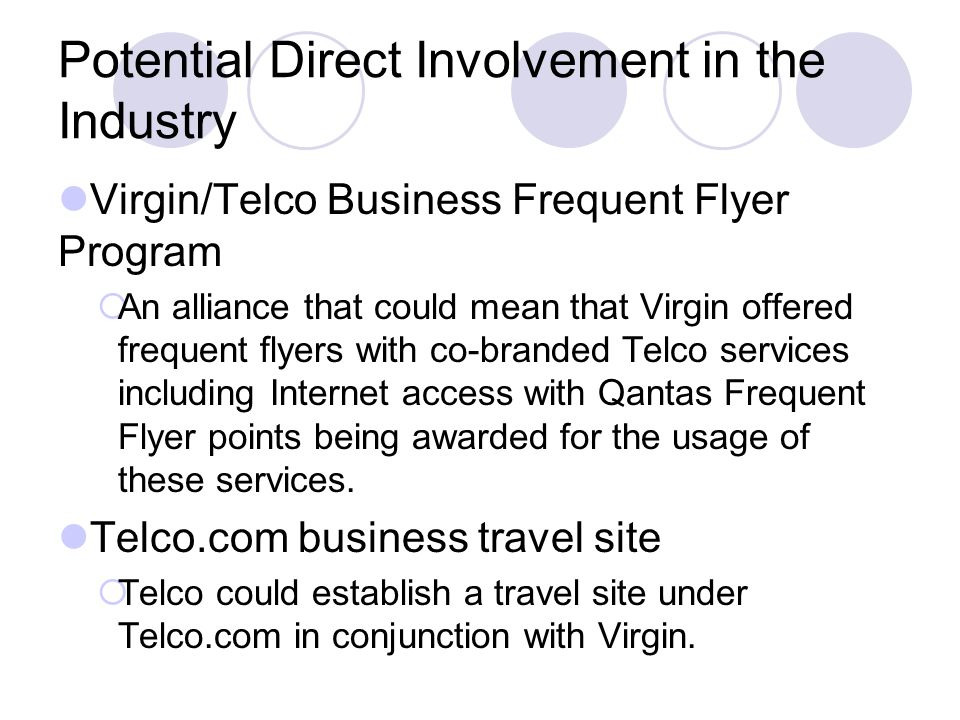 Potential Direct Involvement in the Industry Virgin/Telco Business Frequent Flyer Program An alliance that could mean that Virgin offered frequent fly