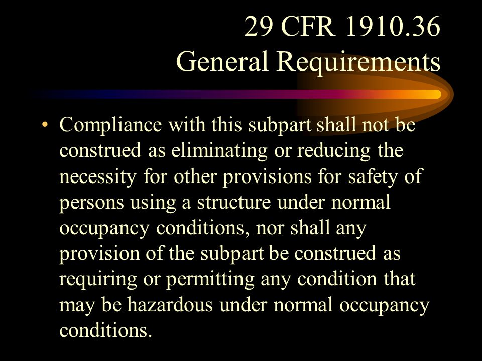 29 CFR 1910.36 General Requirements Protection of employees exposed by construction and repair operations. (c)(1) No building or structure under construction shall be occupied in whole or in part until all exit facilities required for the part occupied are completed and ready for use.