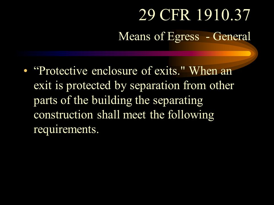 29 CFR 1910.37 Means of Egress - General The separation shall have at least a 1-hour fire resistance rating when the exit connects three stories or less.