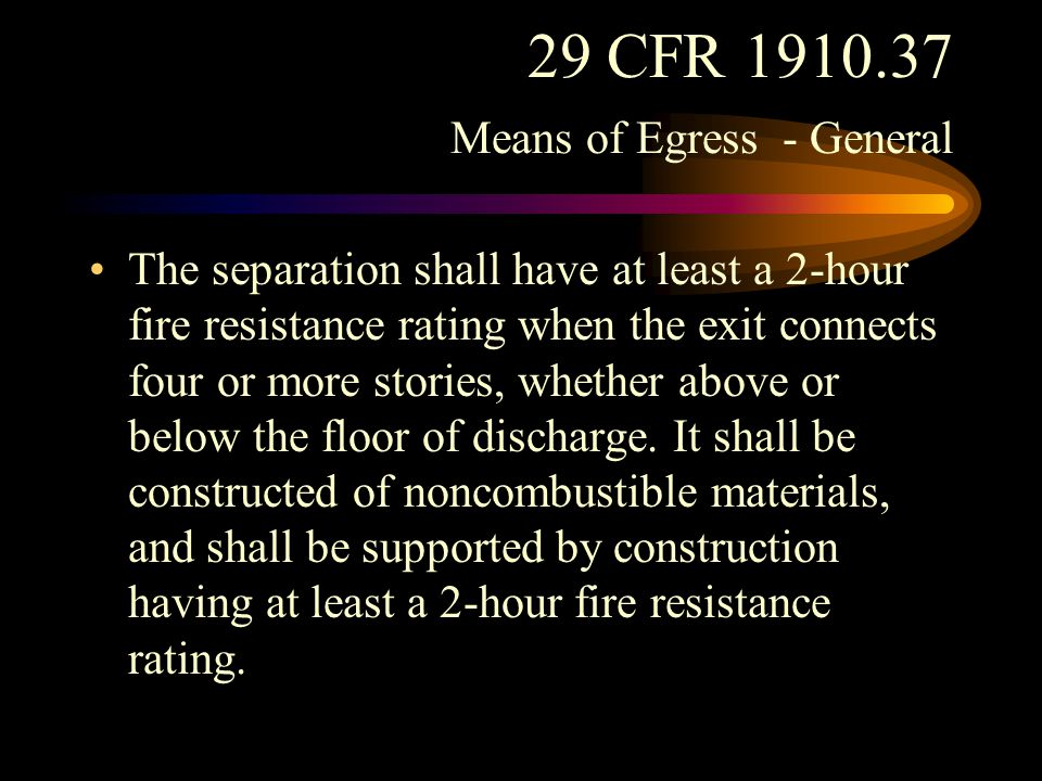29 CFR 1910.37 Means of Egress - General Any opening therein shall be protected by an approved self-closing fire door.