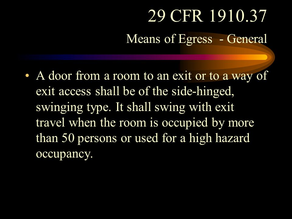 29 CFR 1910.37 Means of Egress - General In no case shall access to an exit be through a bathroom, or other room subject to locking, except where the exit is required to serve only the room subject to locking.