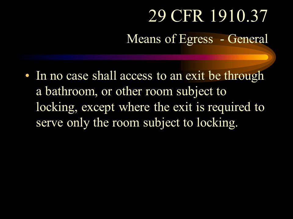 29 CFR 1910.37 Means of Egress - General Ways of exit access and the doors to exits to which they lead shall be so designed and arranged as to be clearly recognizable as such.