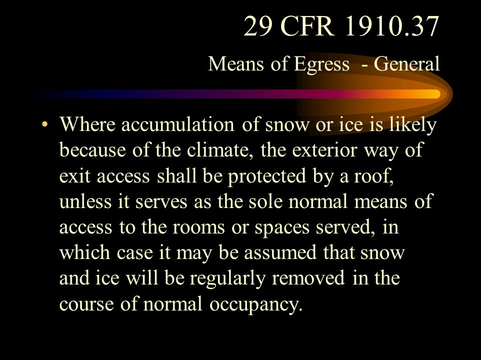 29 CFR 1910.37 Means of Egress - General A permanent, reasonably straight path of travel shall be maintained over the required exterior way of exit access.