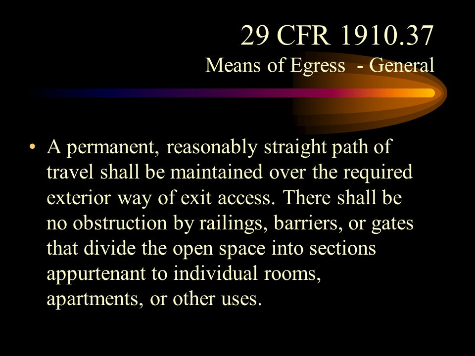 29 CFR 1910.37 Means of Egress - General An exterior way of exit access shall be so arranged that there are no dead ends in excess of 20 feet.