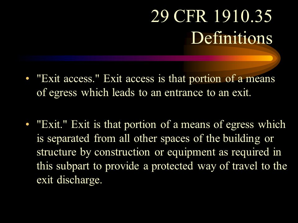 29 CFR 1910.35 Definitions Exit discharge. Exit discharge is that portion of a means of egress between the termination of an exit and a public way