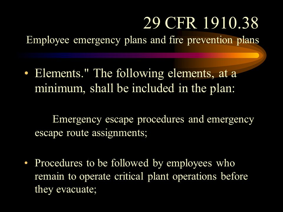 29 CFR 1910.38 Employee emergency plans and fire prevention plans Procedures to account for all employees after emergency evacuation has been completed; (a)(2)(iv) Rescue and medical duties for those employees who are to perform them; )(2)(v)