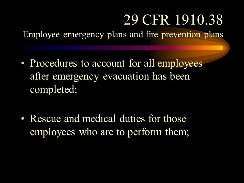 29 CFR 1910.38 Employee emergency plans and fire prevention plans The preferred means of reporting fires and other emergencies; and (a)(2)(vi) Names or regular job titles of persons or departments who can be contacted for further information or explanation of duties under the plan.
