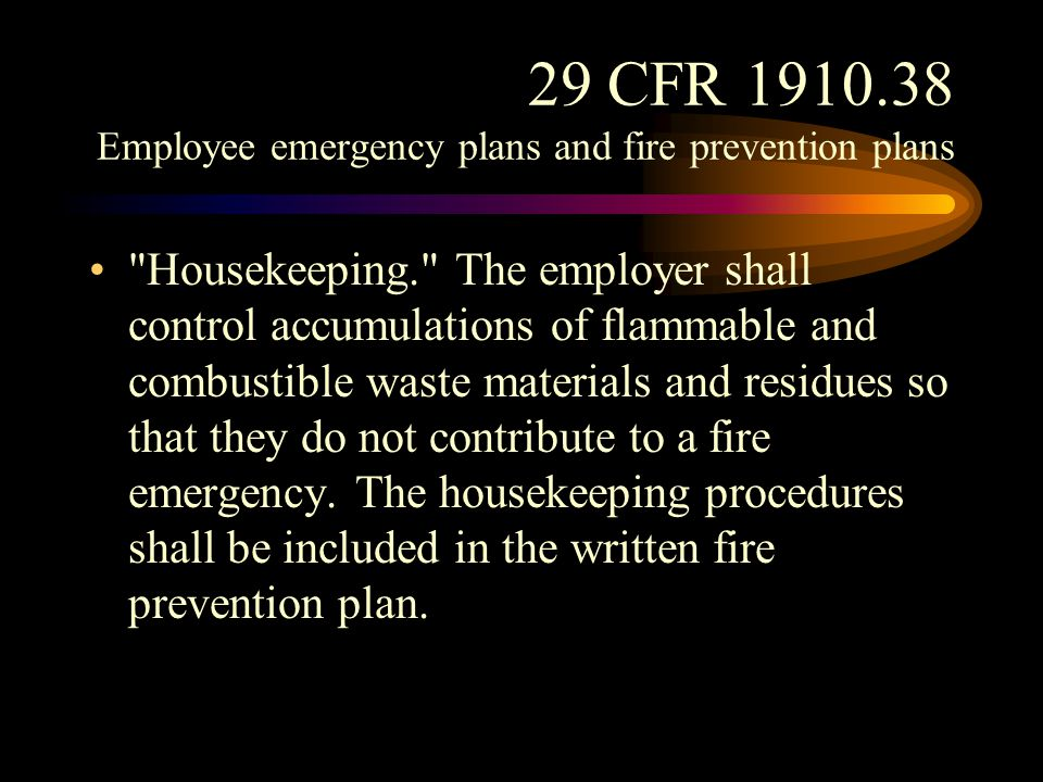 29 CFR 1910.38 Employee emergency plans and fire prevention plans Training. (b)(4)(i) The employer shall apprise employees of the fire hazards of the materials and processes to which they are exposed.