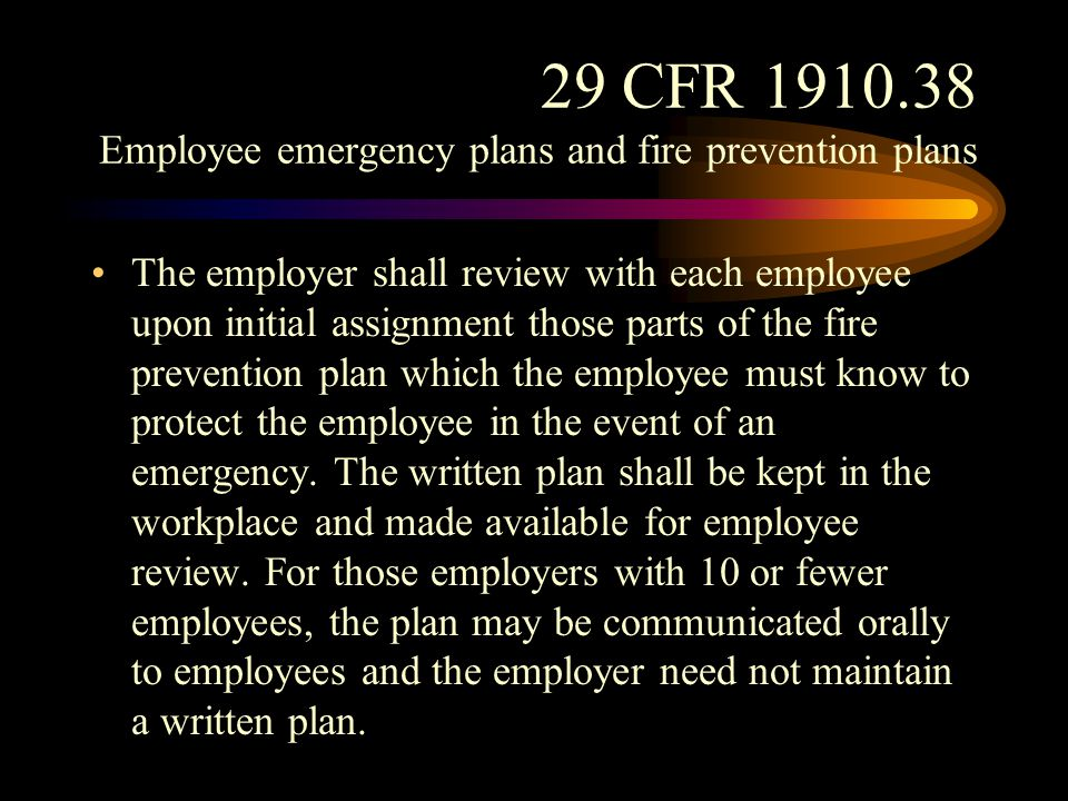 29 CFR 1910.38 Employee emergency plans and fire prevention plans Maintenance. The employer shall regularly and properly maintain, according to established procedures, equipment and systems installed on heat producing equipment to prevent accidental ignition of combustible materials.