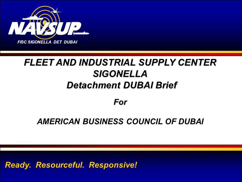FISC SIGONELLA DET DUBAI 1 Ready. Resourceful. Responsive! FLEET AND INDUSTRIAL SUPPLY CENTER SIGONELLA Detachment DUBAI Brief Detachment DUBAI BriefF
