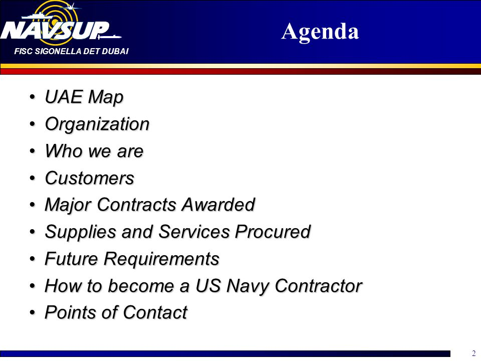 2 Agenda UAE MapUAE Map OrganizationOrganization Who we areWho we are CustomersCustomers Major Contracts AwardedMajor Contracts Awarded Supplies and Services ProcuredSupplies and Services Procured Future RequirementsFuture Requirements How to become a US Navy ContractorHow to become a US Navy Contractor Points of ContactPoints of Contact