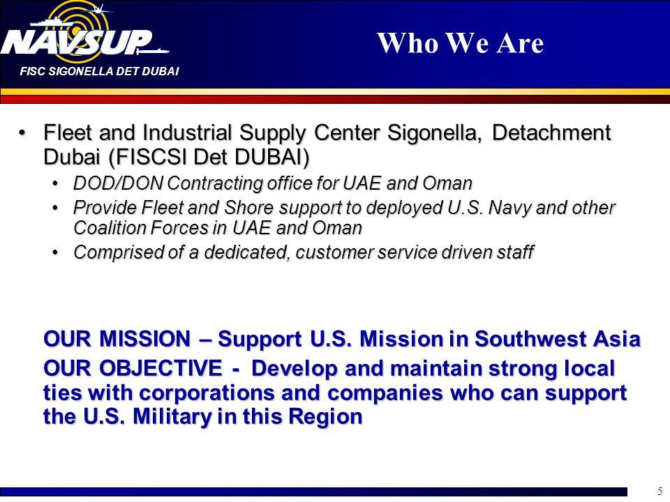 FISC SIGONELLA DET DUBAI 5 Who We Are Fleet and Industrial Supply Center Sigonella, Detachment Dubai (FISCSI Det DUBAI)Fleet and Industrial Supply Cen