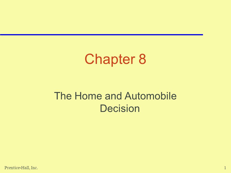 Prentice-Hall, Inc.1 Chapter 8 The Home and Automobile Decision