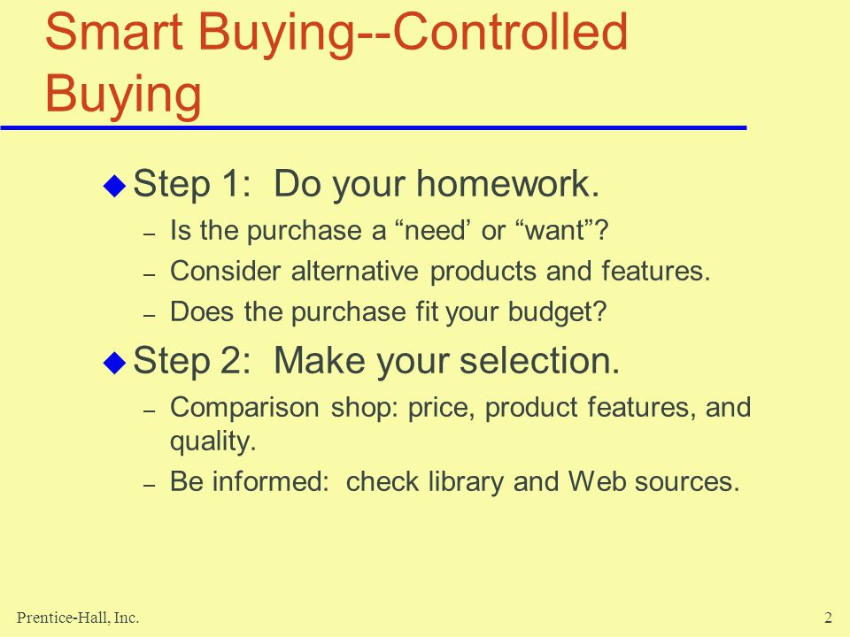 Prentice-Hall, Inc.2 Smart Buying--Controlled Buying Step 1: Do your homework.