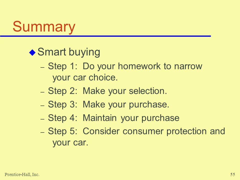 Prentice-Hall, Inc.55 Summary Smart buying – Step 1: Do your homework to narrow your car choice.