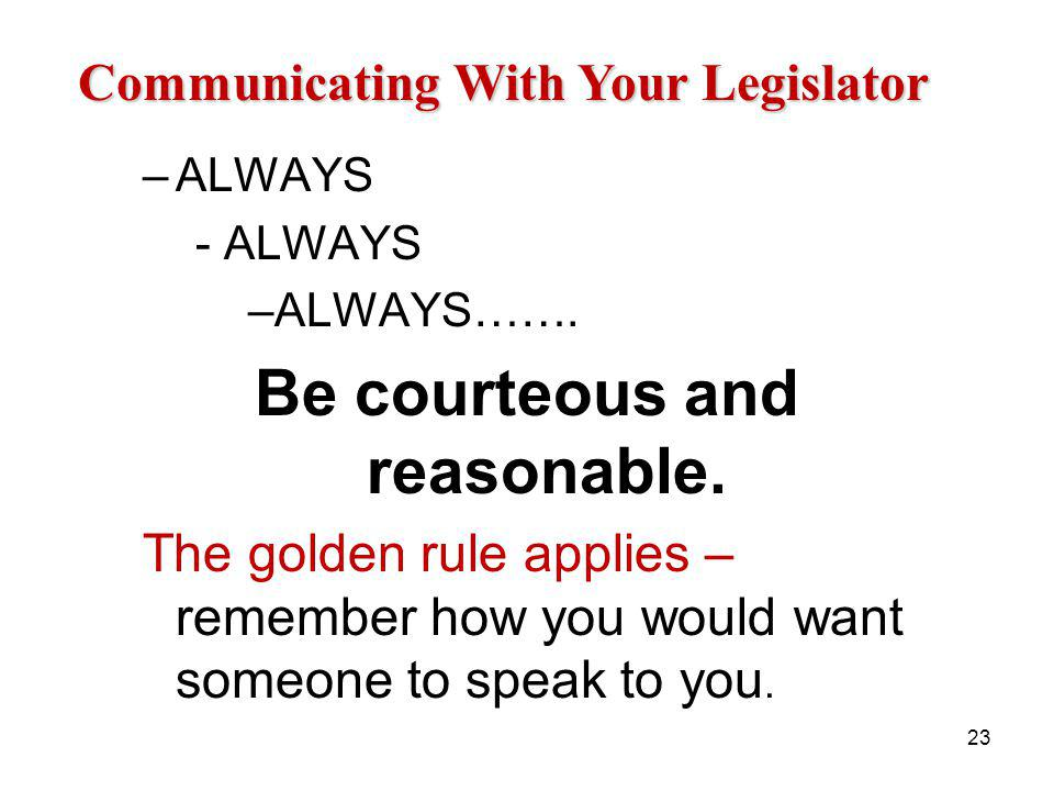 –ALWAYS - ALWAYS –ALWAYS…….Be courteous and reasonable.