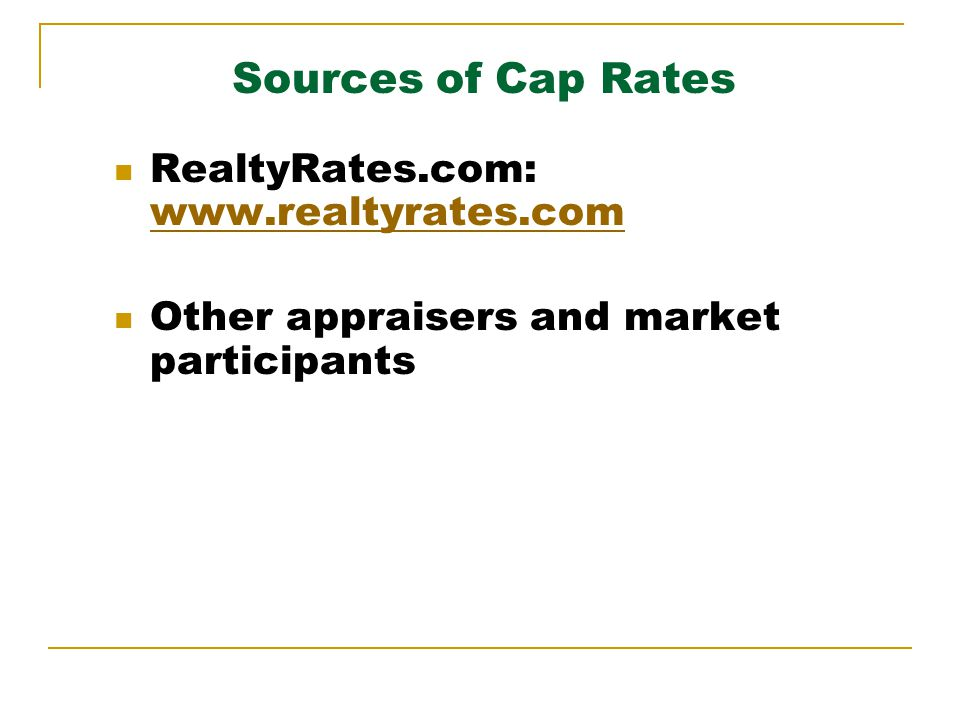 Sources of Cap Rates RealtyRates.com: www.realtyrates.com www.realtyrates.com Other appraisers and market participants