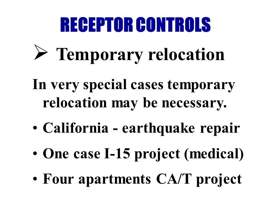 RECEPTOR CONTROLS Temporary relocation In very special cases temporary relocation may be necessary.