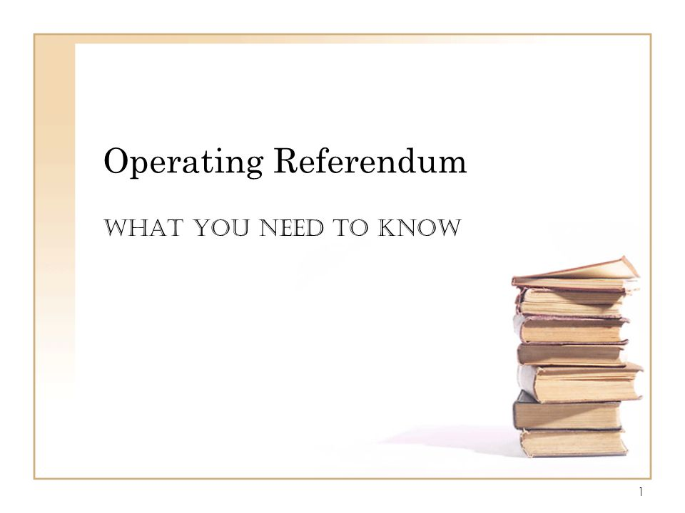 1 Operating Referendum WHAT YOU NEED TO KNOW