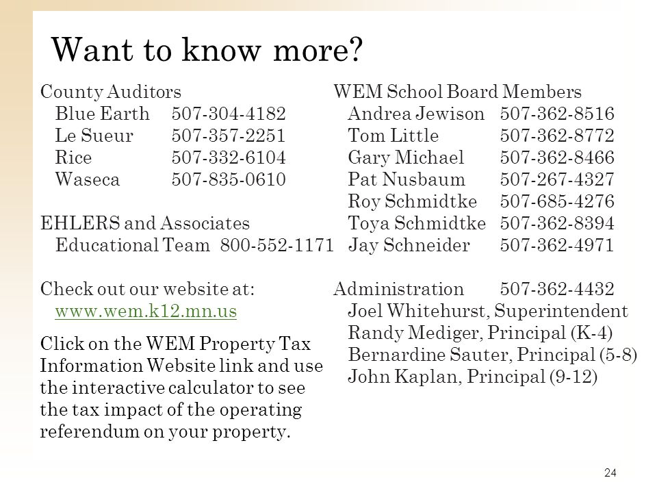 Want to know more? County Auditors WEM School Board Members Blue Earth507-304-4182 Andrea Jewison507-362-8516 Le Sueur507-357-2251 Tom Little507-362-8