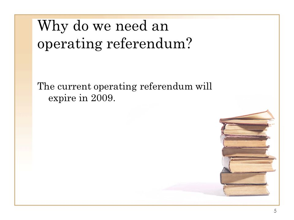 6 Why do we need an operating referendum.