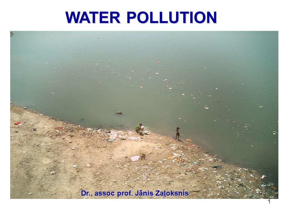 WATER POLLUTION Dr., assoc prof. Jānis Zaļoksnis 1