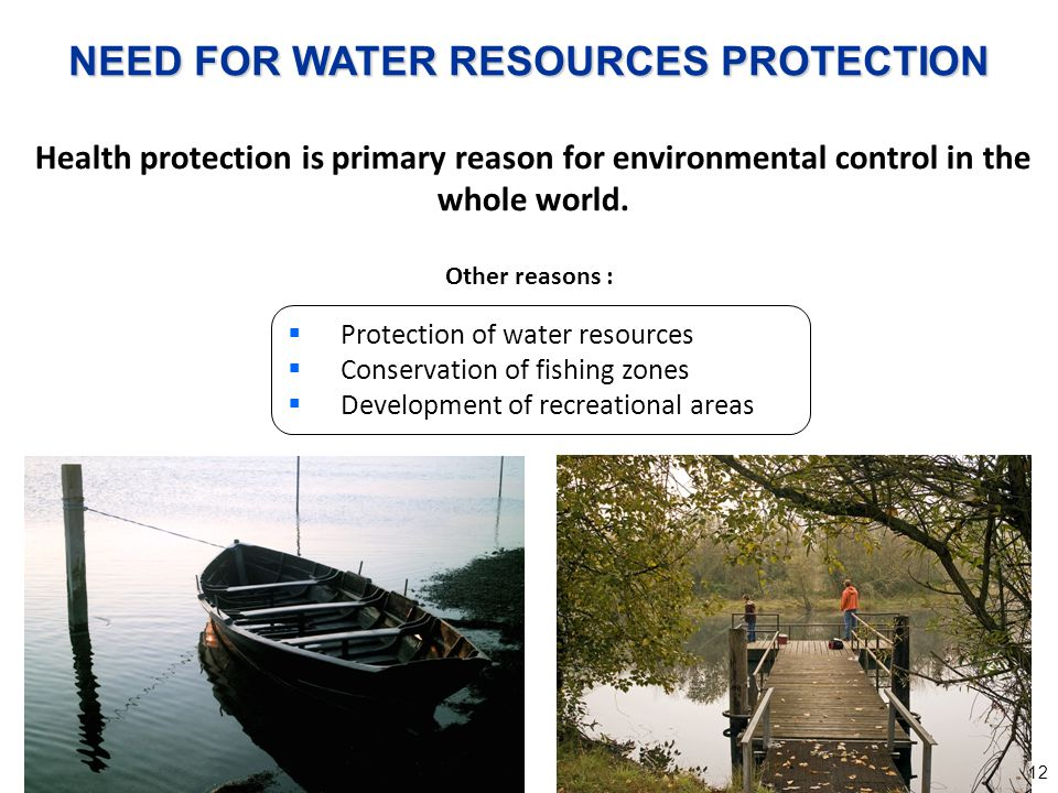 12 Health protection is primary reason for environmental control in the whole world. Other reasons : Protection of water resources Conservation of fis