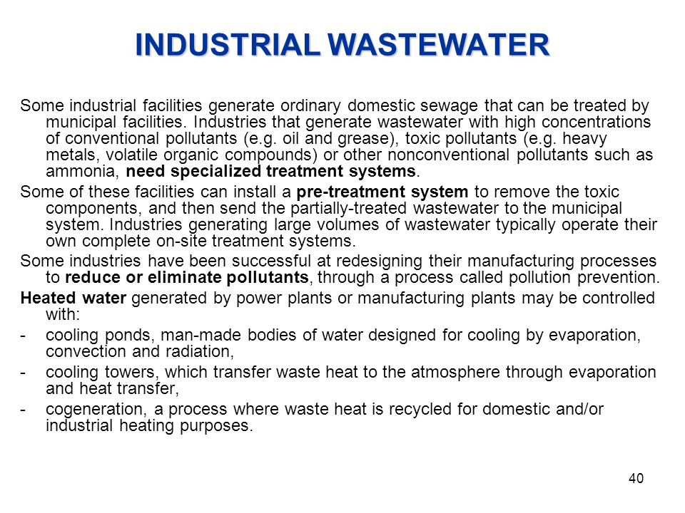 INDUSTRIAL WASTEWATER Some industrial facilities generate ordinary domestic sewage that can be treated by municipal facilities. Industries that genera