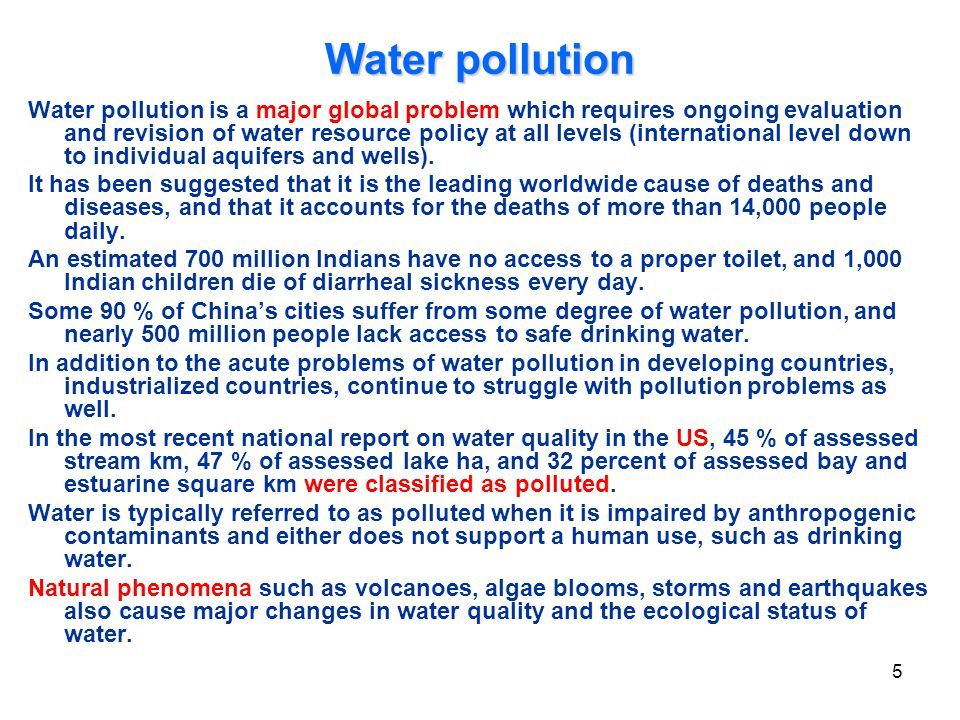 Water pollution Water pollution is a major global problem which requires ongoing evaluation and revision of water resource policy at all levels (inter
