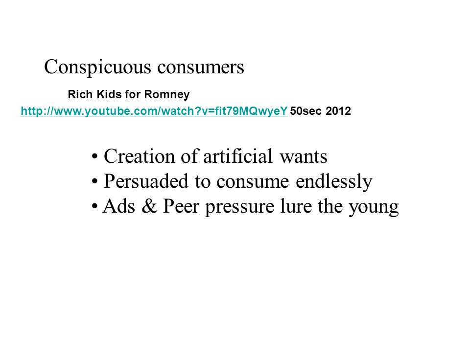 Conspicuous consumers Rich Kids for Romney http://www.youtube.com/watch?v=fit79MQwyeY 50sec 2012 http://www.youtube.com/watch?v=fit79MQwyeY Creation o