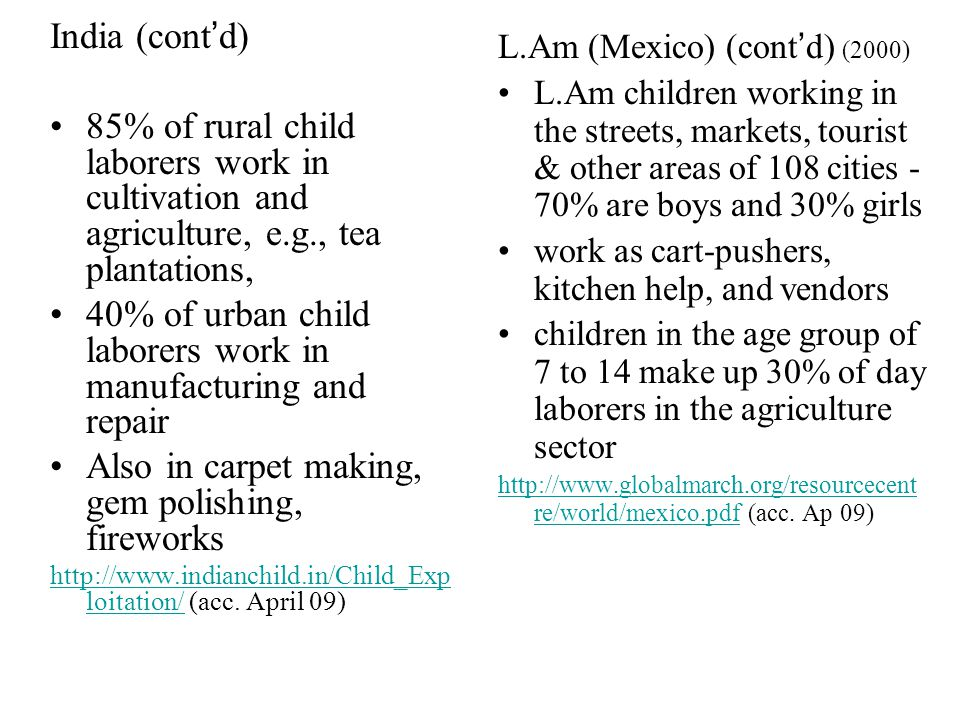 India (contd) 85% of rural child laborers work in cultivation and agriculture, e.g., tea plantations, 40% of urban child laborers work in manufacturin