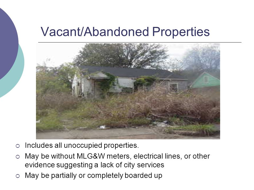 Vacant/Abandoned Properties Includes all unoccupied properties.