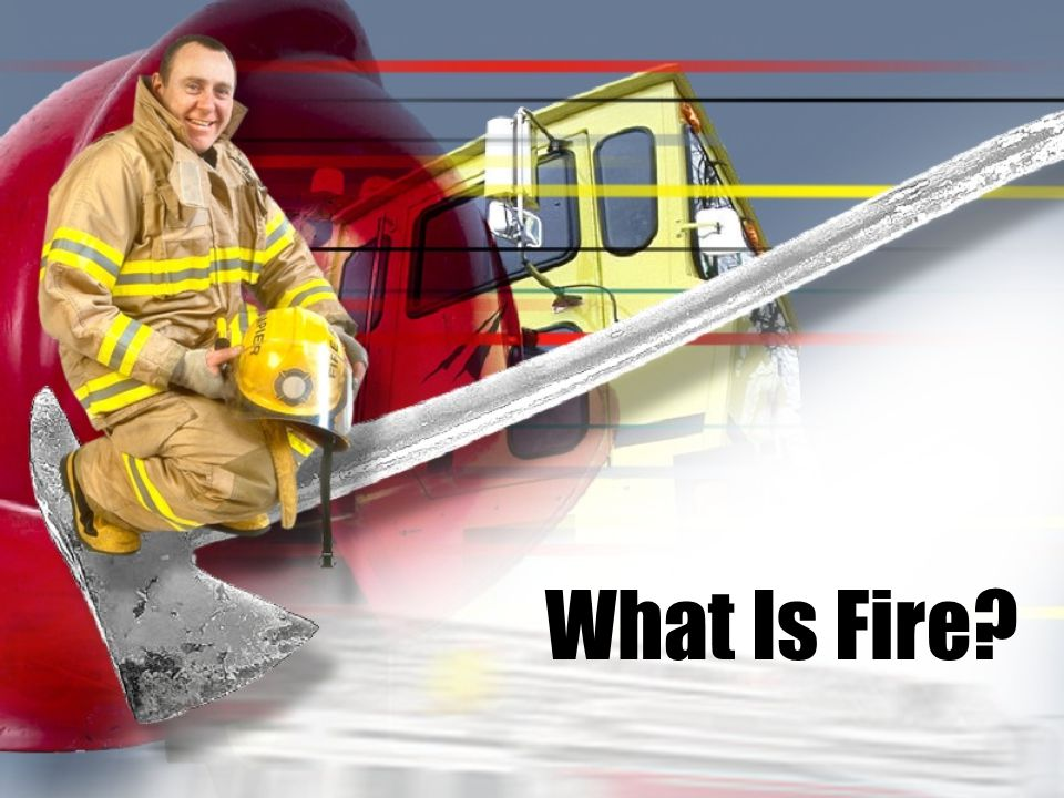 Fire is: A chemical reaction, characterized by the release of heat and light