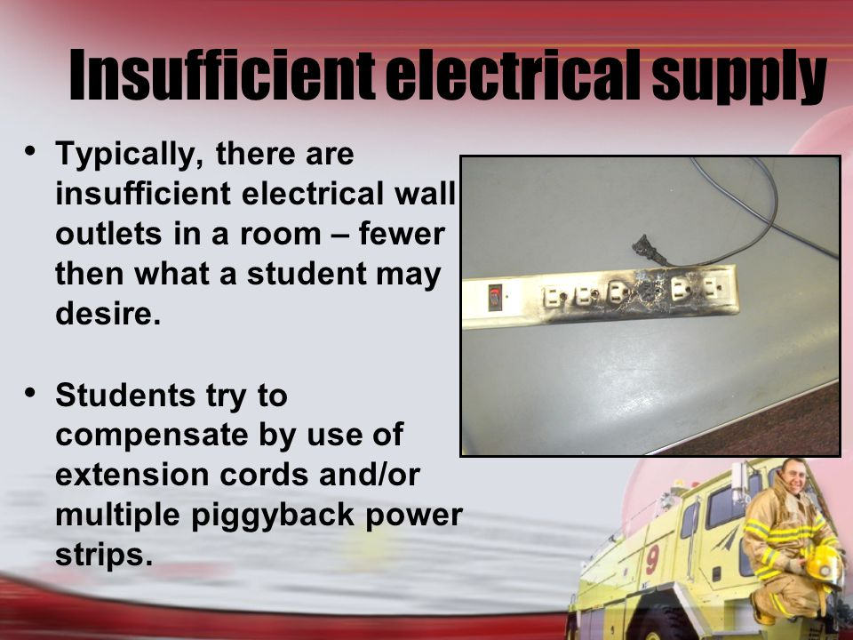 Insufficient electrical supply Typically, there are insufficient electrical wall outlets in a room – fewer then what a student may desire.