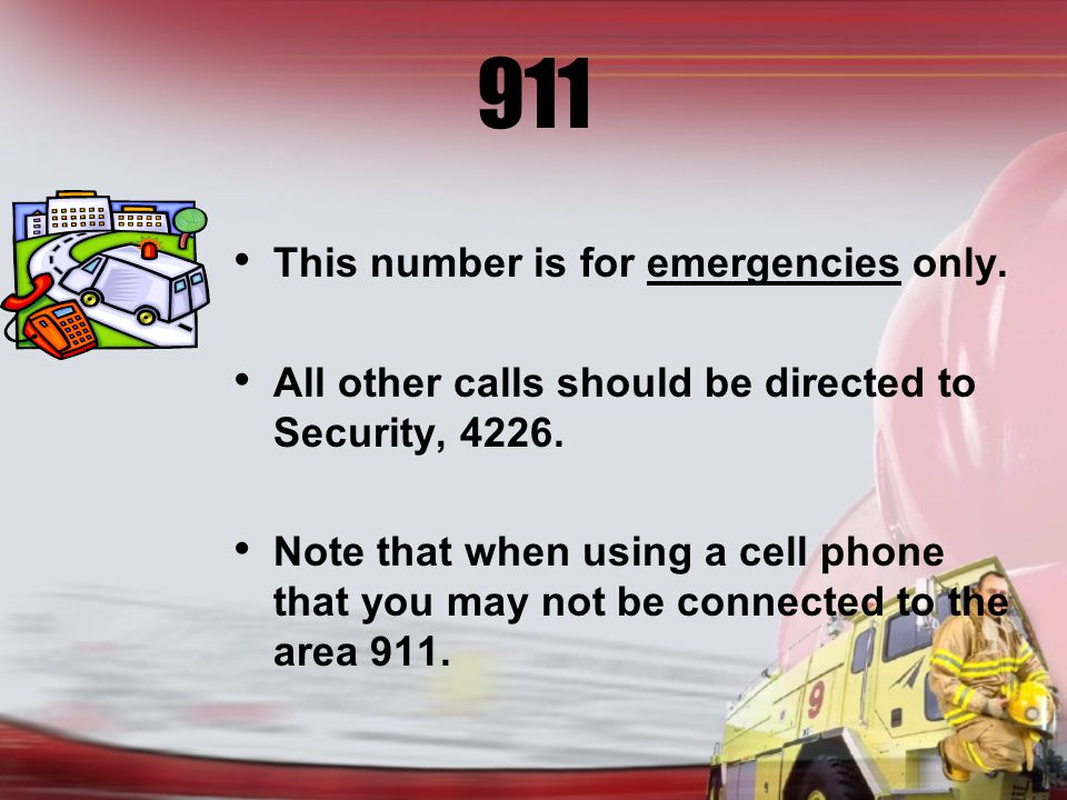 911 This number is for emergencies only. All other calls should be directed to Security, 4226.