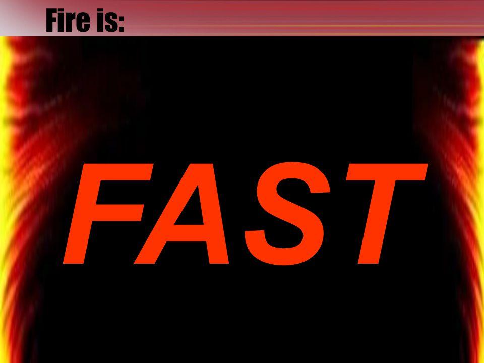 Fire is FAST.