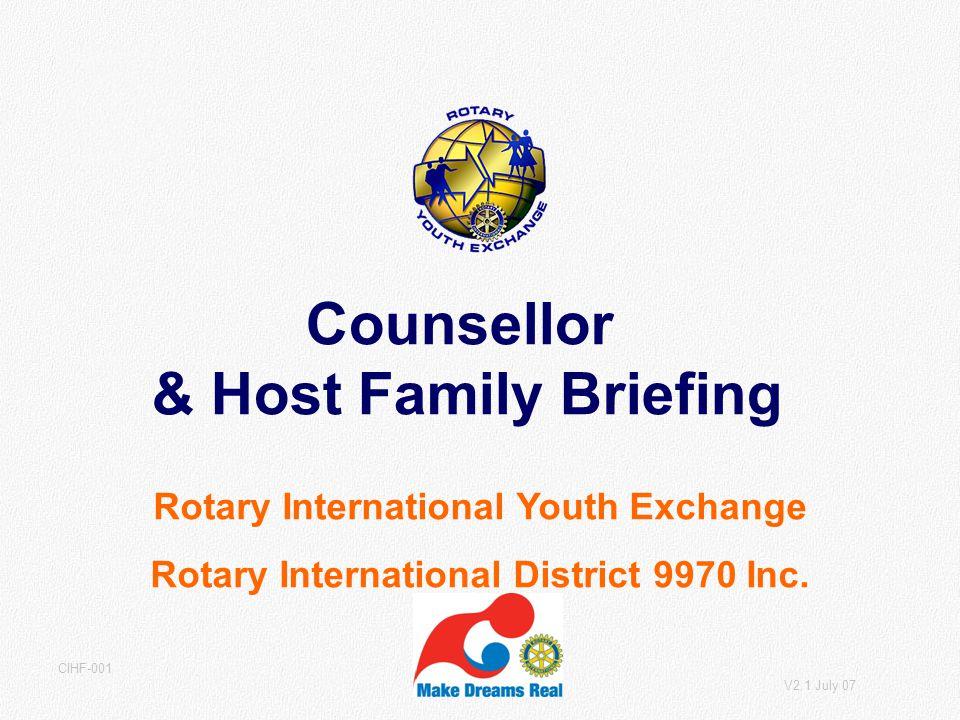 V2.1 July 07 CIHF-001 Rotary International Youth Exchange Rotary International District 9970 Inc. Counsellor & Host Family Briefing