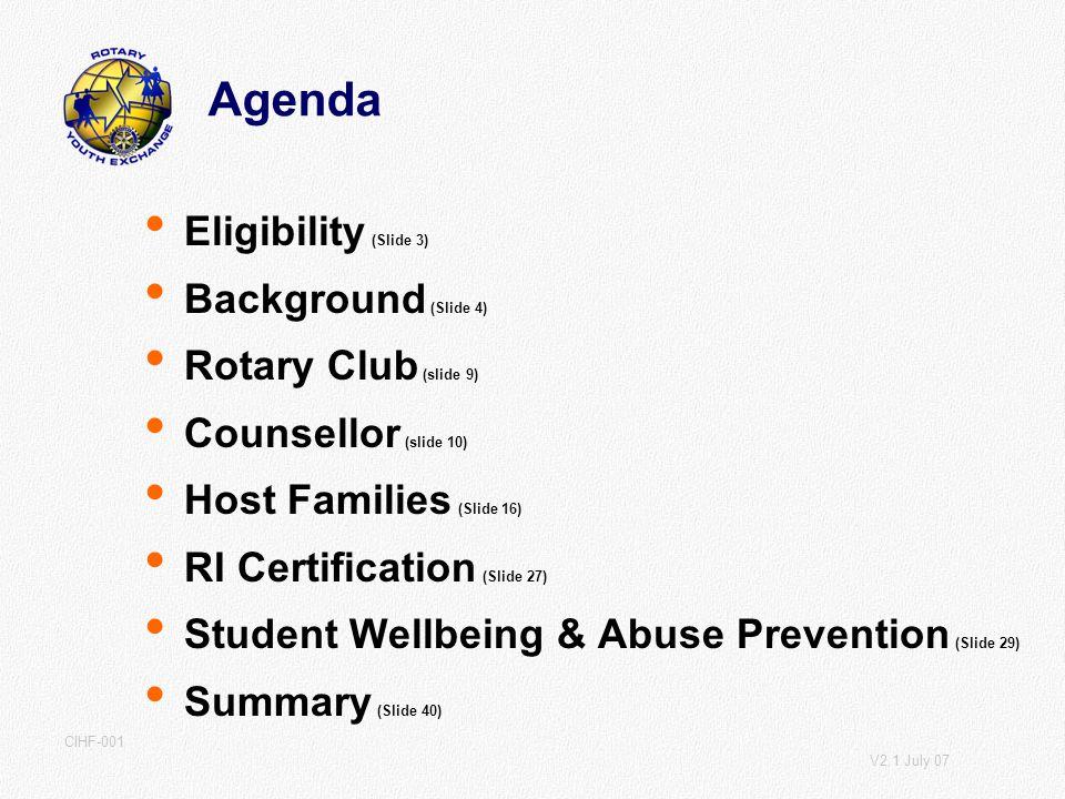 V2.1 July 07 CIHF-001 Agenda Eligibility (Slide 3) Background (Slide 4) Rotary Club (slide 9) Counsellor (slide 10) Host Families (Slide 16) RI Certif