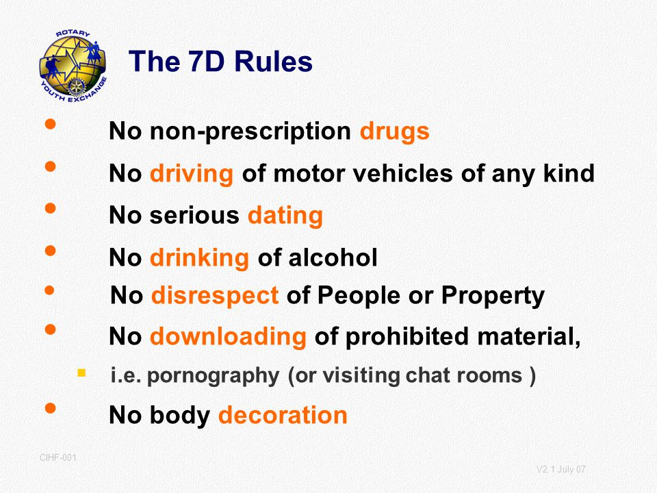 V2.1 July 07 CIHF-001 No non-prescription drugs No driving of motor vehicles of any kind No serious dating No drinking of alcohol No disrespect of People or Property No downloading of prohibited material, i.e.