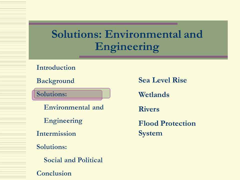 Solutions: Environmental and Engineering Introduction Background Solutions: Environmental and Engineering Intermission Solutions: Social and Political