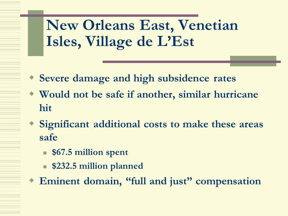 New Orleans East, Venetian Isles, Village de LEst Severe damage and high subsidence rates Would not be safe if another, similar hurricane hit Signific