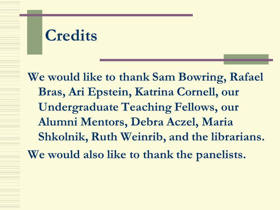 Credits We would like to thank Sam Bowring, Rafael Bras, Ari Epstein, Katrina Cornell, our Undergraduate Teaching Fellows, our Alumni Mentors, Debra A