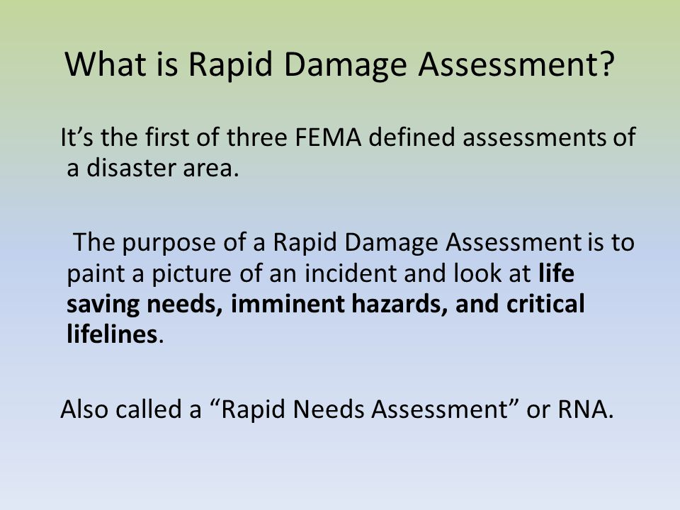 What is Rapid Damage Assessment? Its the first of three FEMA defined assessments of a disaster area. The purpose of a Rapid Damage Assessment is to pa