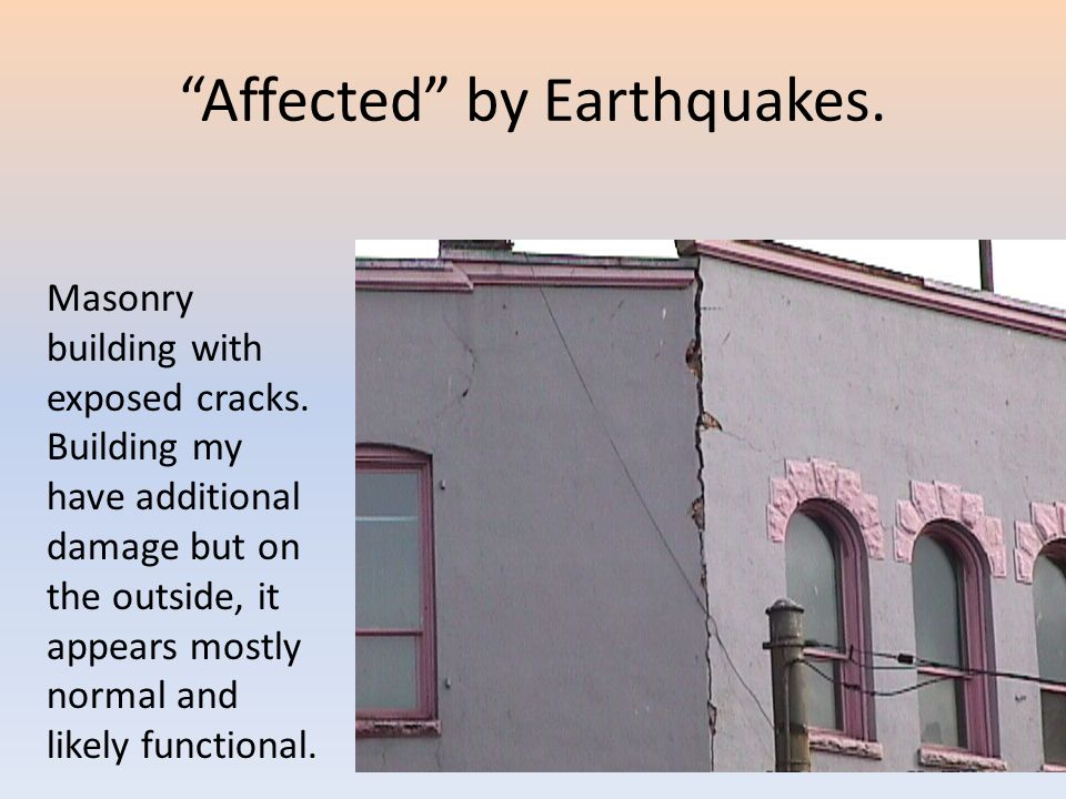 Affected by Earthquakes. Masonry building with exposed cracks. Building my have additional damage but on the outside, it appears mostly normal and lik