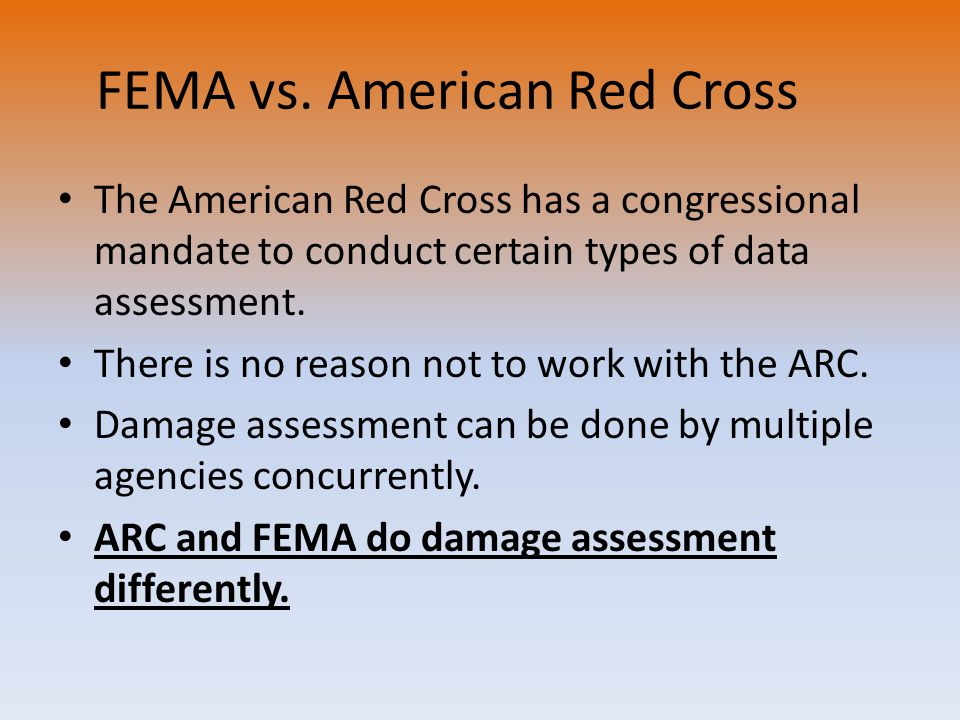 FEMA vs. American Red Cross The American Red Cross has a congressional mandate to conduct certain types of data assessment. There is no reason not to